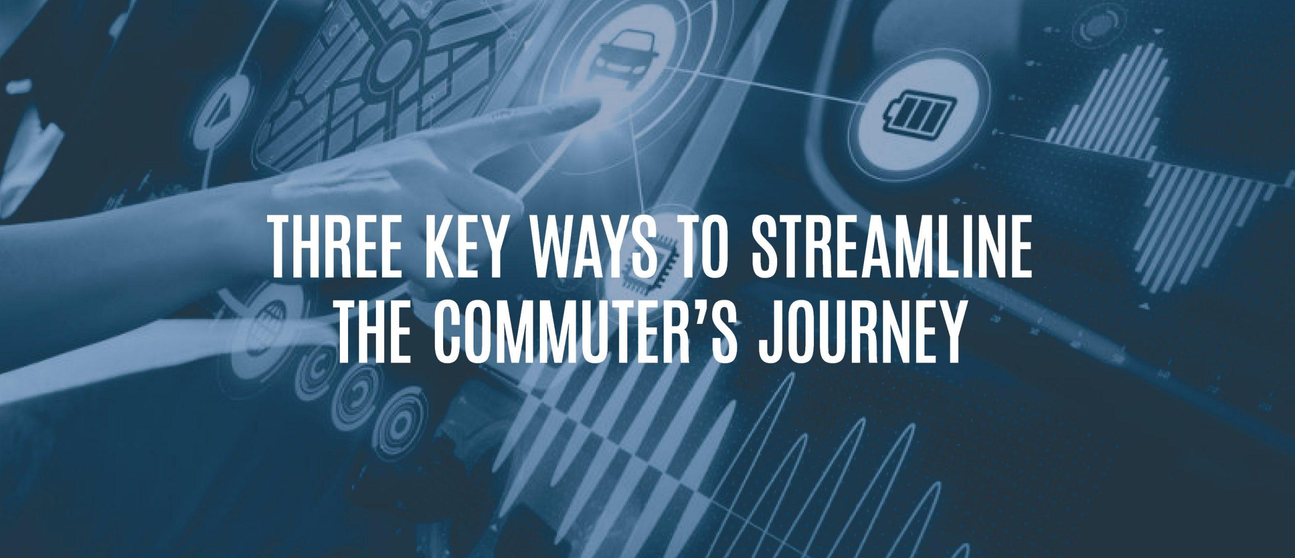 Blog Title - Three key ways to streamline the commuter's journey