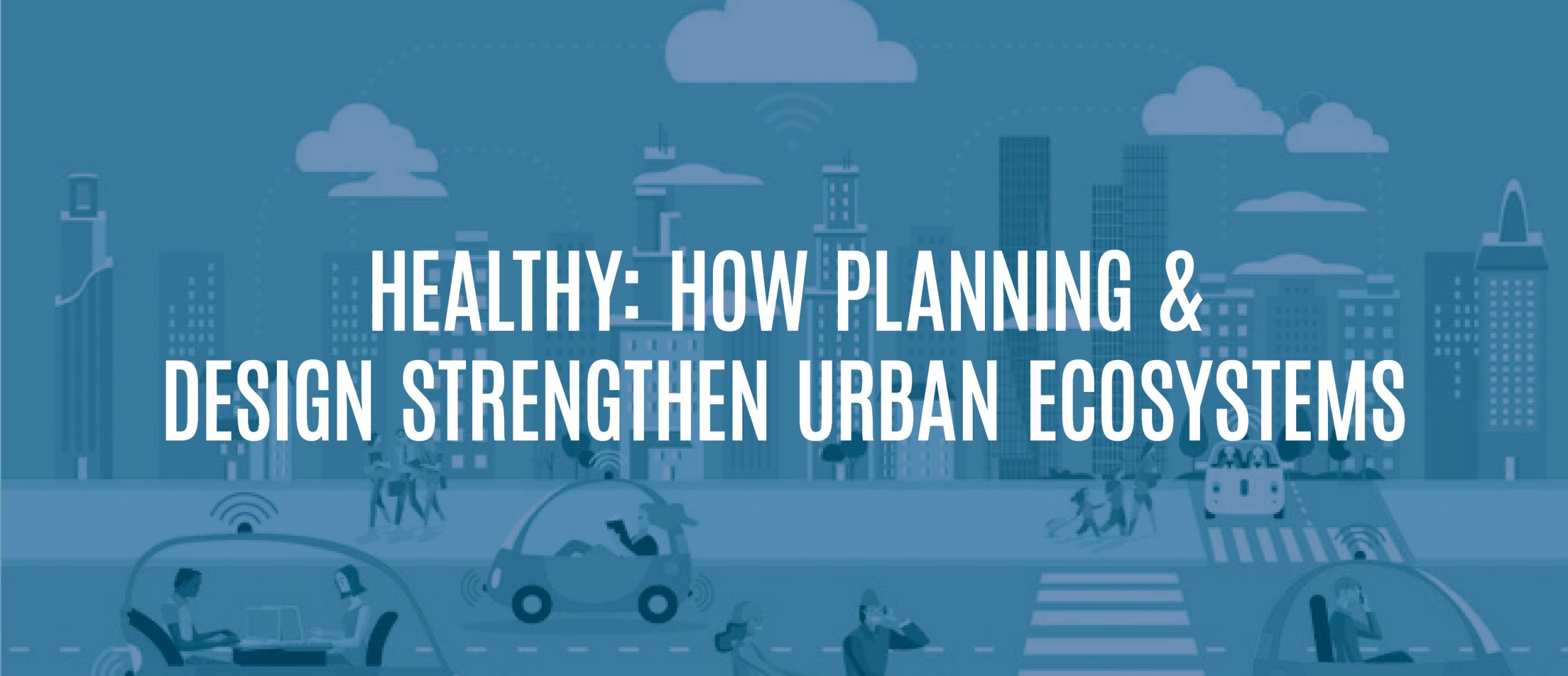 Blog Title - Healthy: How planning & design strengthen urban ecosystems