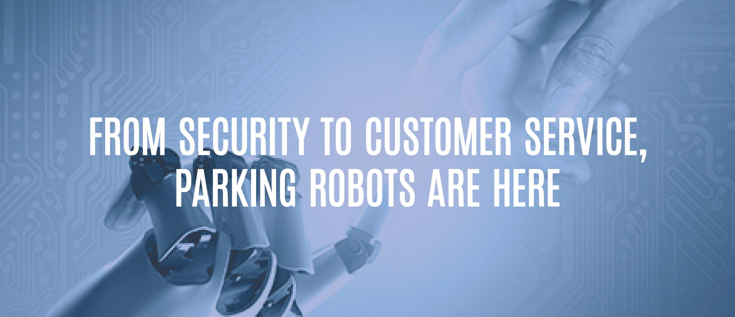 Blog Title - From security to customer service, parking robots are here