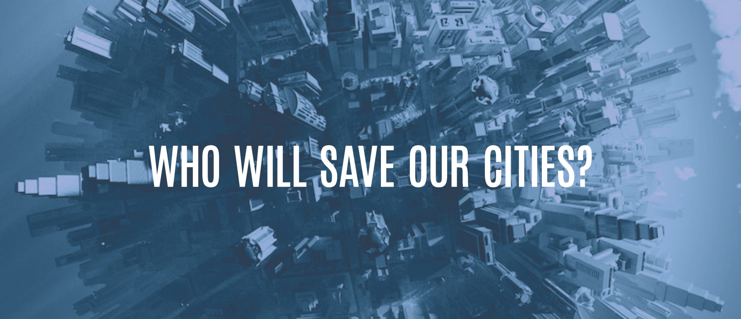 Blog Title - Who will save our cities?