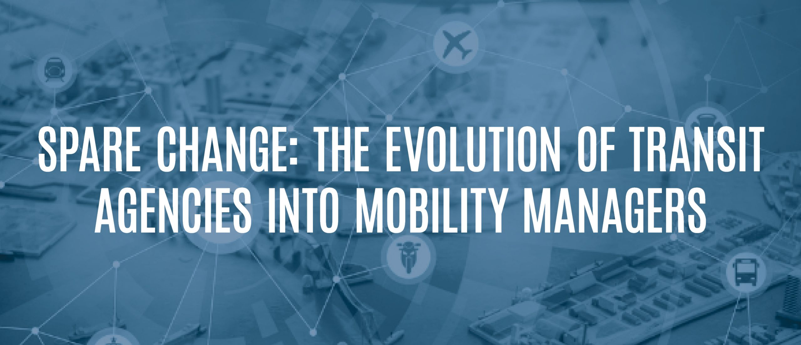 Blog Title - Spare change: the evolution of transit agencies into mobility managers
