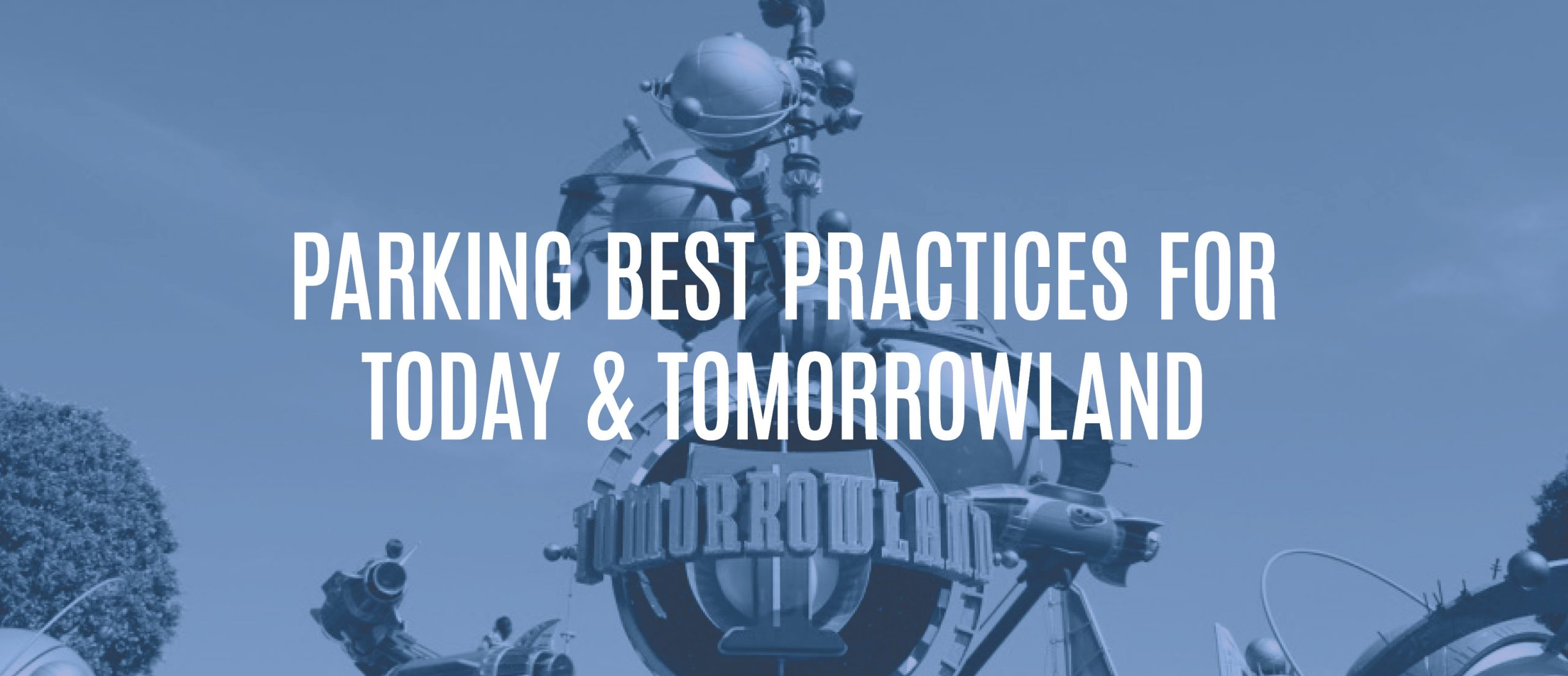 Blog Title - Parking best practices for today & tomorrowland