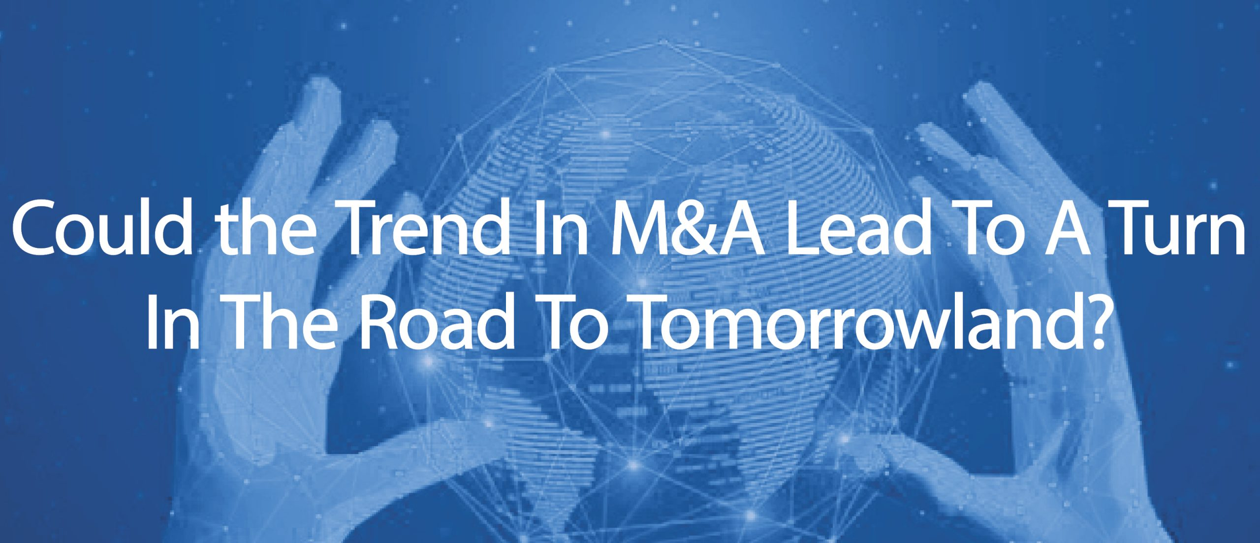 Blog title: Could the trend in M&A lead to a turn in the road to tomorrowland?