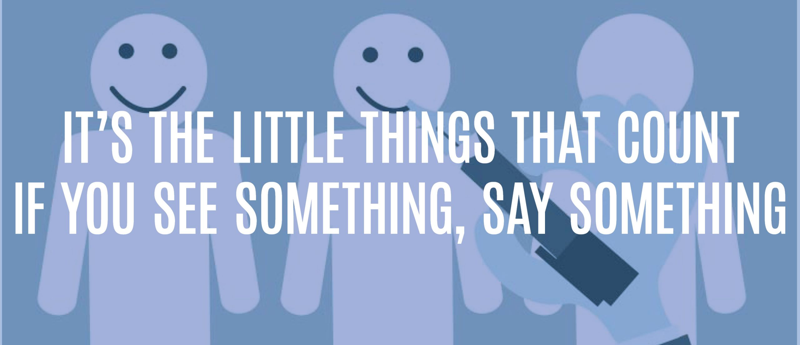 Blog title - it's the little things that count. If you see something, say something.