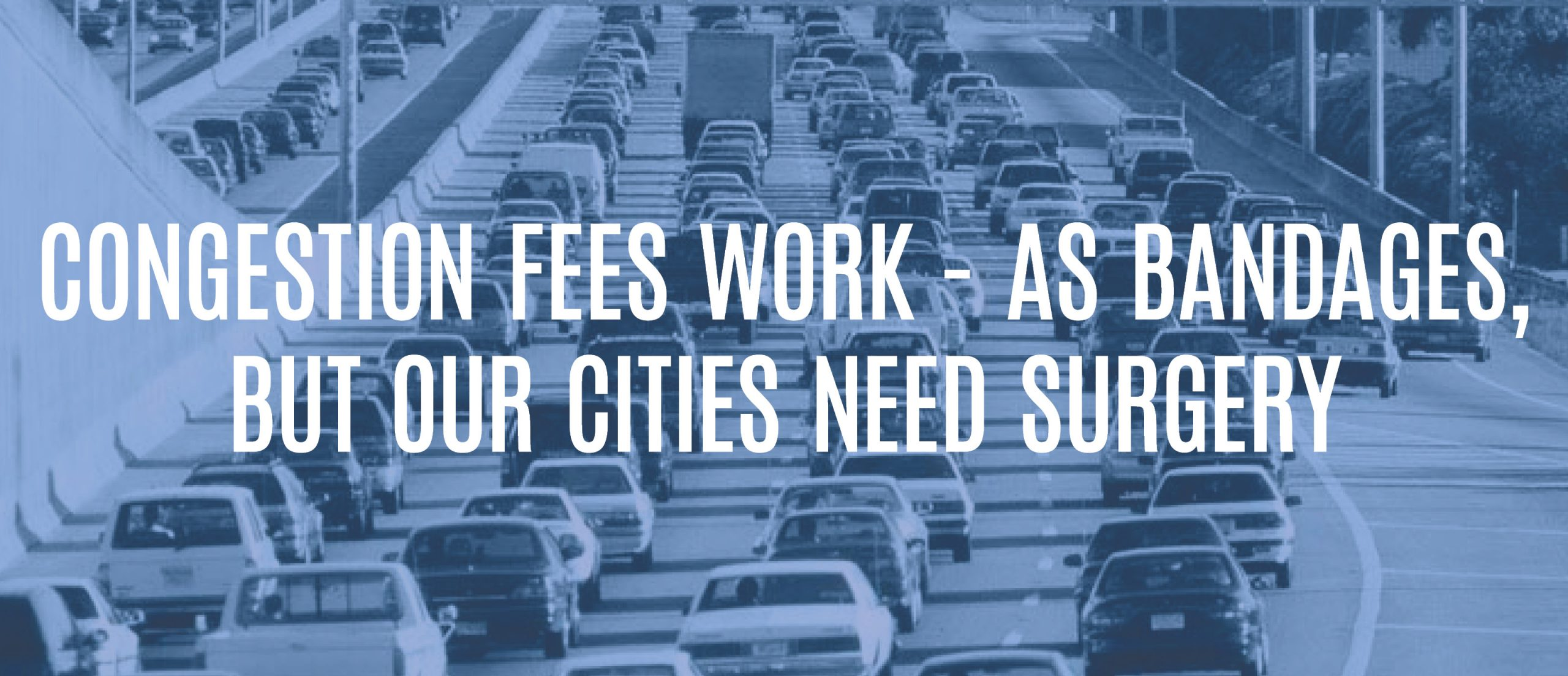 Blog title: Congestion fees work - as bandages, but our cities need surgery