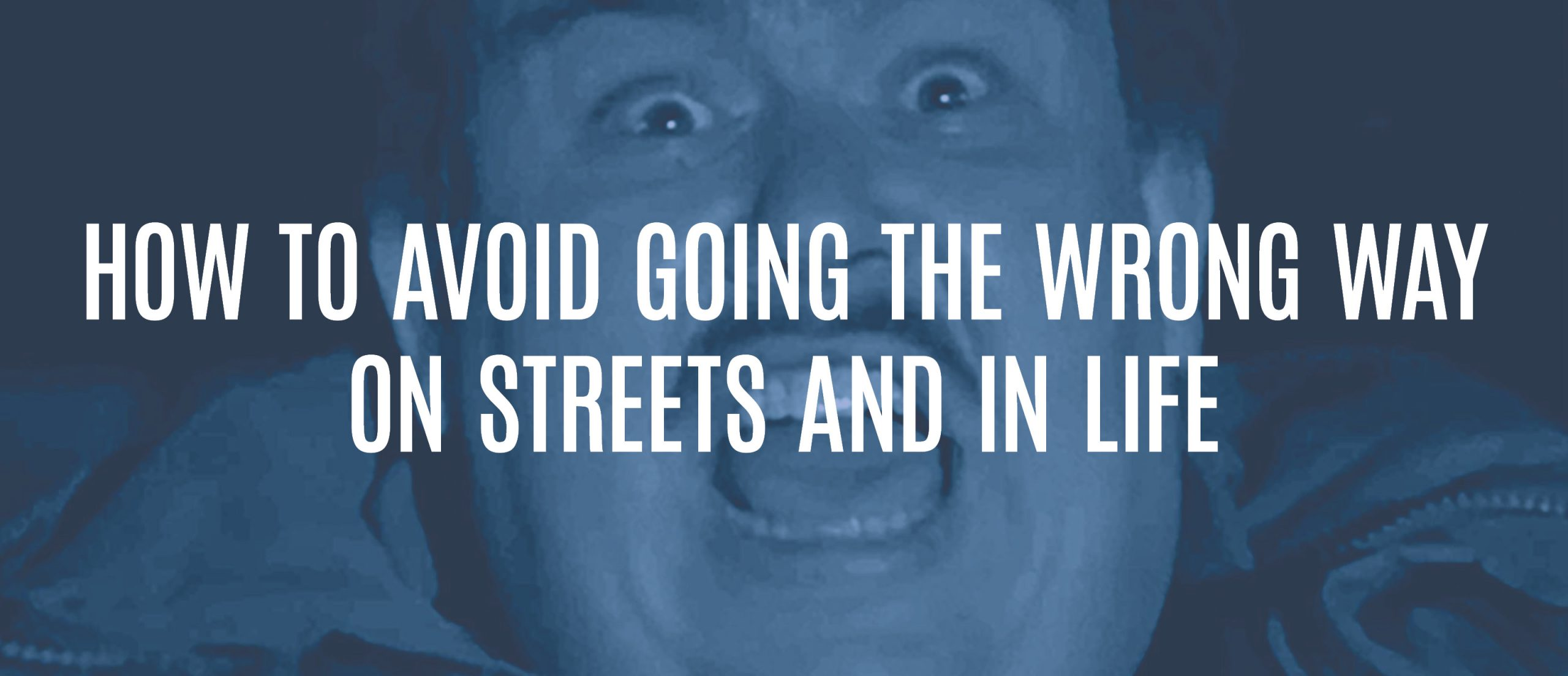 Blog title: How to avoid going the wrong way on streets and in life